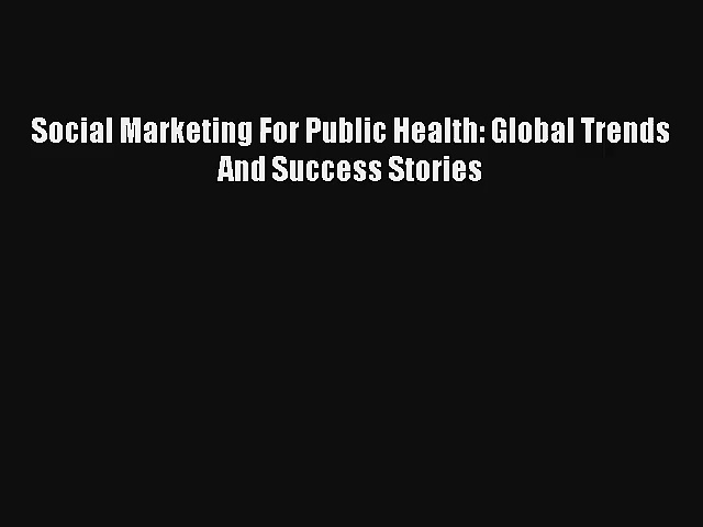 Read Social Marketing For Public Health: Global Trends And Success Stories PDF Free