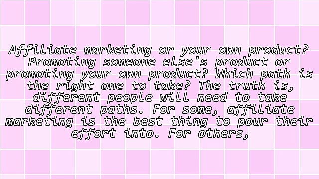 Affiliate Marketing Vs. Your Own Product