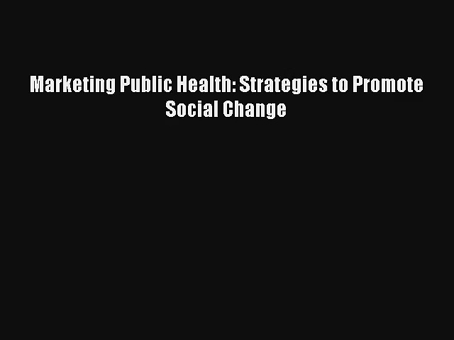 Marketing Public Health: Strategies to Promote Social Change Read Online
