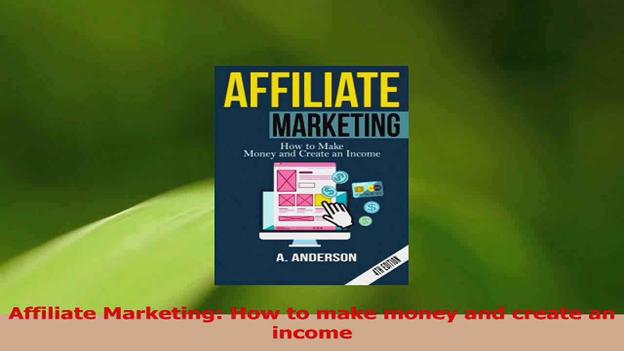 PDF Download  Affiliate Marketing How to make money and create an income Read Online