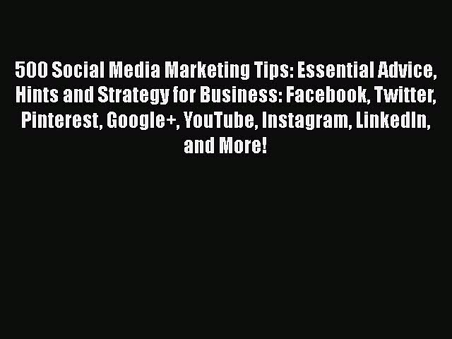 500 Social Media Marketing Tips: Essential Advice Hints and Strategy for Business: Facebook