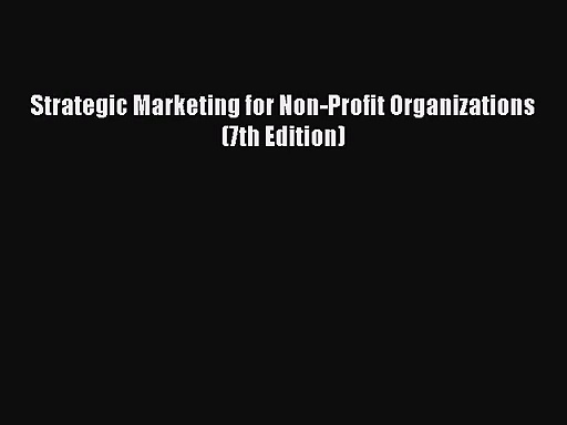 [PDF Download] Strategic Marketing for Non-Profit Organizations (7th Edition) [Download] Full
