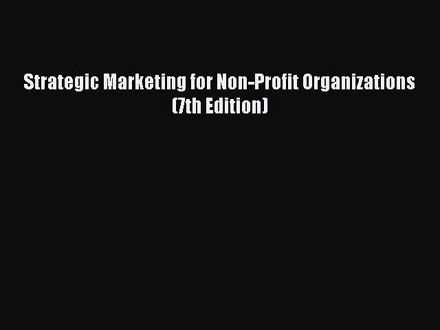 [PDF Download] Strategic Marketing for Non-Profit Organizations (7th Edition) [PDF] Online