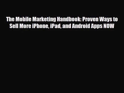 [PDF Download] The Mobile Marketing Handbook: Proven Ways to Sell More iPhone iPad and Android