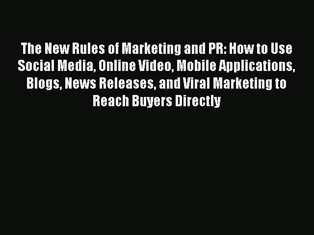 Read The New Rules of Marketing and PR: How to Use Social Media Online Video Mobile Applications
