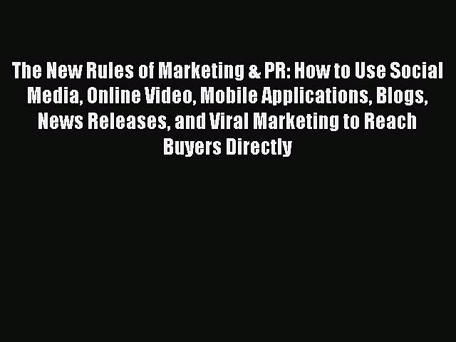 Read The New Rules of Marketing & PR: How to Use Social Media Online Video Mobile Applications