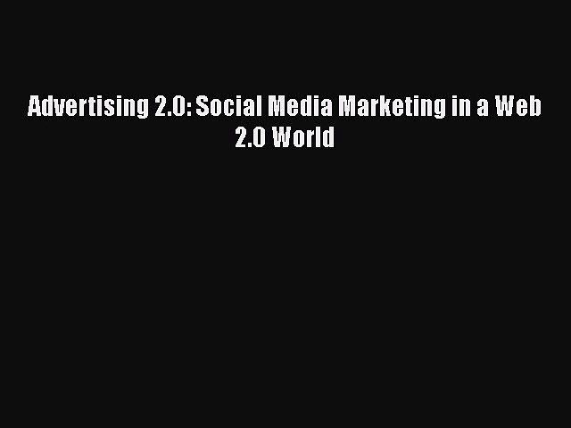 [PDF] Advertising 2.0: Social Media Marketing in a Web 2.0 World [Read] Online