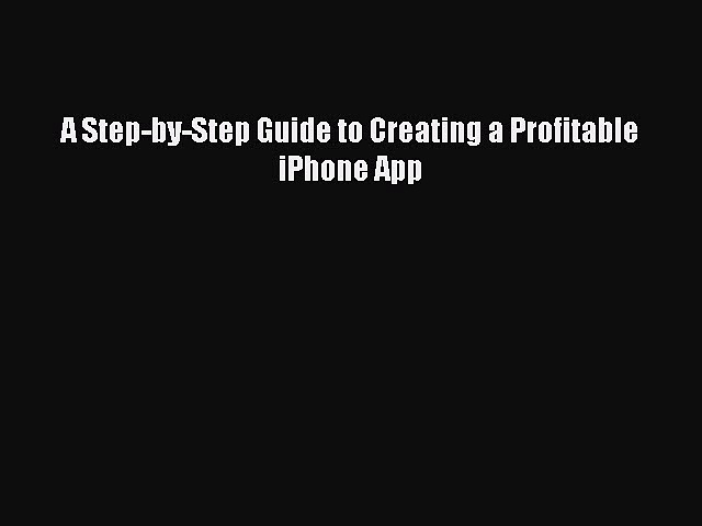 [PDF] A Step-by-Step Guide to Creating a Profitable iPhone App [Download] Full Ebook