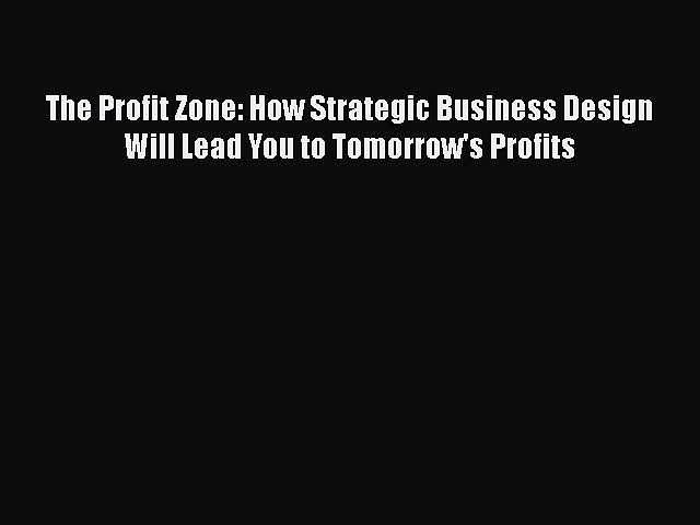 [PDF] The Profit Zone: How Strategic Business Design Will Lead You to Tomorrow's Profits Read