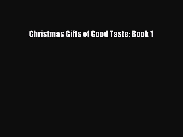 Read Christmas Gifts of Good Taste: Book 1 PDF Online