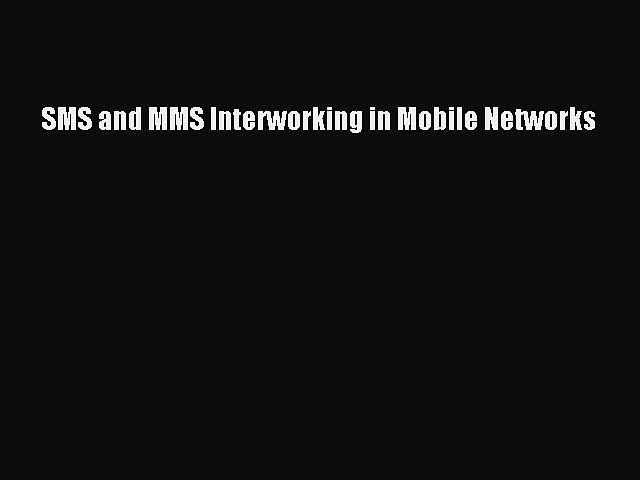[Read Book] SMS and MMS Interworking in Mobile Networks  EBook