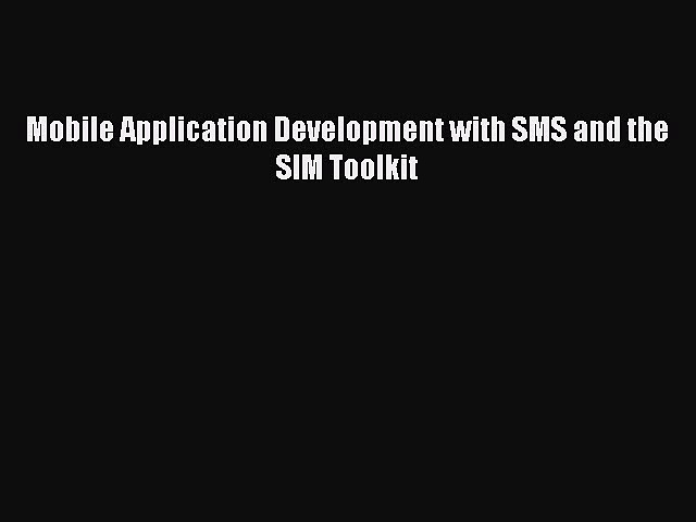 Download Mobile Application Development with SMS and the SIM Toolkit Ebook Free