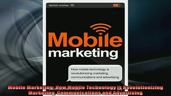 FREE PDF  Mobile Marketing How Mobile Technology is Revolutionizing Marketing Communications and  FREE BOOOK ONLINE