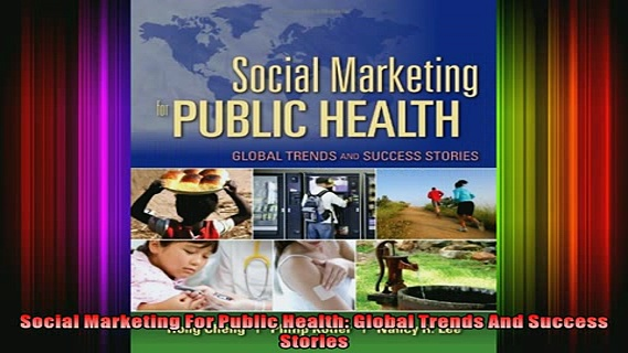 Free PDF Downlaod  Social Marketing For Public Health Global Trends And Success Stories  BOOK ONLINE