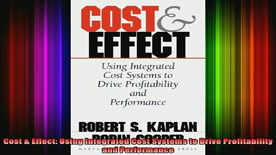 new book  Cost  Effect Using Integrated Cost Systems to Drive Profitability and Performance