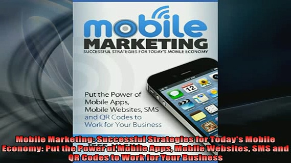 FREE PDF  Mobile Marketing Successful Strategies for Todays Mobile Economy Put the Power of  DOWNLOAD ONLINE