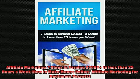 READ book  Affiliate Marketing 7 Steps to Earning 2000 in less than 25 Hours a Week How to Make  BOOK ONLINE