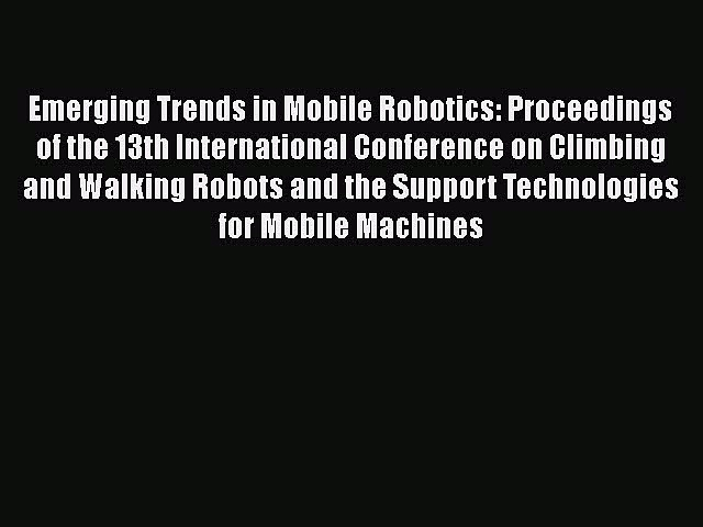 [PDF] Emerging Trends in Mobile Robotics: Proceedings of the 13th International Conference