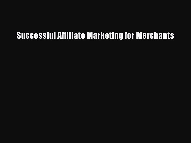 Read Successful Affiliate Marketing for Merchants PDF Online