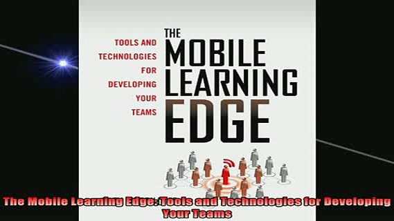 READ FREE Ebooks  The Mobile Learning Edge Tools and Technologies for Developing Your Teams Online Free