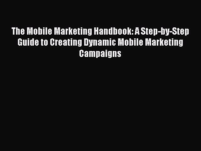 PDF The Mobile Marketing Handbook: A Step-by-Step Guide to Creating Dynamic Mobile Marketing