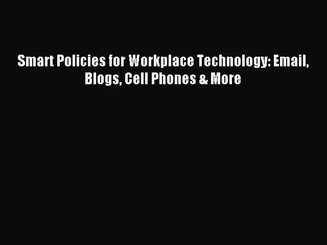 [Download PDF] Smart Policies for Workplace Technology: Email Blogs Cell Phones & More Read