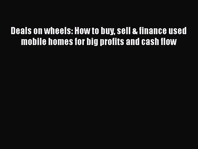 READbookDeals on wheels: How to buy sell & finance used mobile homes for big profits and cash