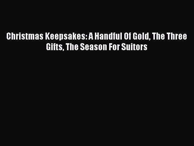 Download Christmas Keepsakes: A Handful Of Gold The Three Gifts The Season For Suitors PDF