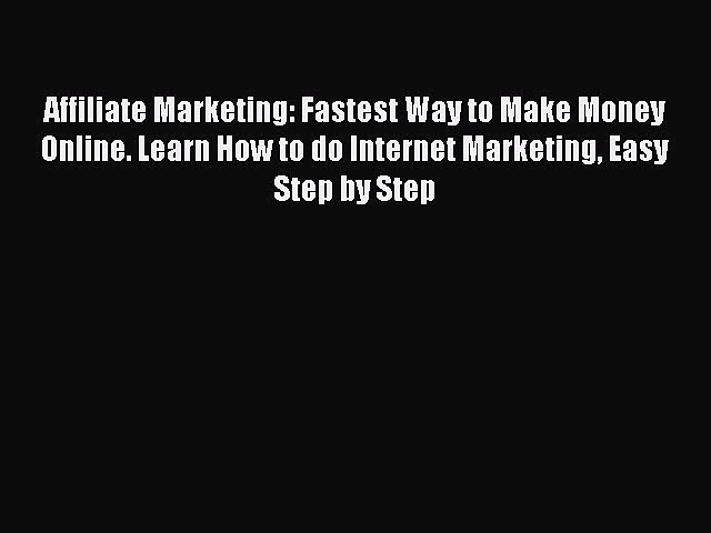 Download Affiliate Marketing: Fastest Way to Make Money Online. Learn How to do Internet Marketing