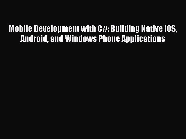 [PDF] Mobile Development with C#: Building Native iOS Android and Windows Phone Applications