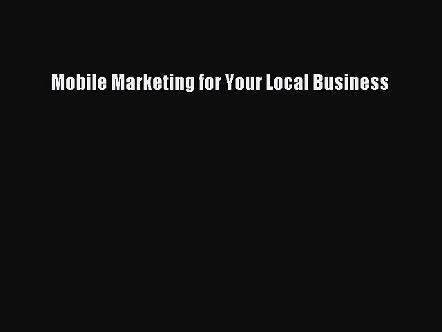 Read Mobile Marketing for Your Local Business Ebook Free