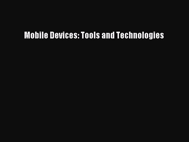 Read Mobile Devices: Tools and Technologies PDF Free