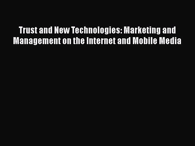 Download Trust and New Technologies: Marketing and Management on the Internet and Mobile Media
