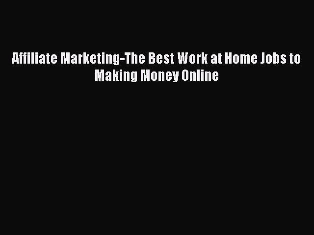 Read Affiliate Marketing-The Best Work at Home Jobs to Making Money Online Ebook Free