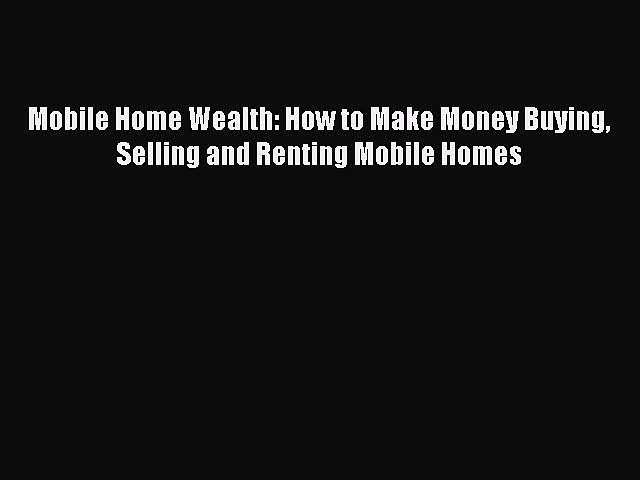 FREEPDFMobile Home Wealth: How to Make Money Buying Selling and Renting Mobile HomesFREEBOOOKONLINE