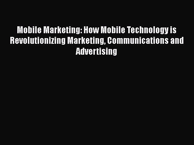[PDF] Mobile Marketing: How Mobile Technology is Revolutionizing Marketing Communications and