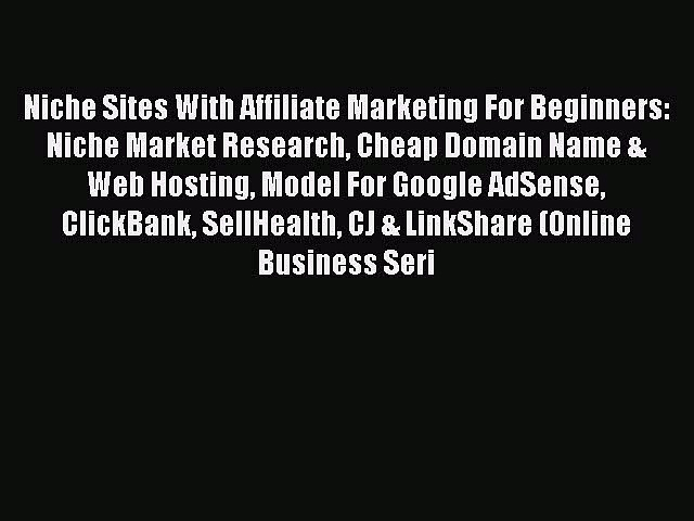 Download Niche Sites With Affiliate Marketing For Beginners: Niche Market Research Cheap Domain
