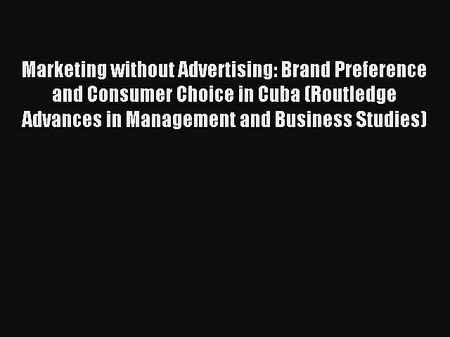 Download Marketing without Advertising: Brand Preference and Consumer Choice in Cuba (Routledge