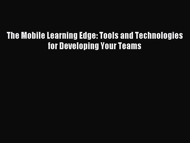 Read The Mobile Learning Edge: Tools and Technologies for Developing Your Teams Ebook Free