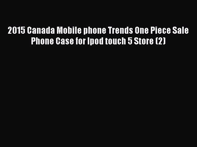 Read 2015 Canada Mobile phone Trends One Piece Sale Phone Case for Ipod touch 5 Store (2) Ebook