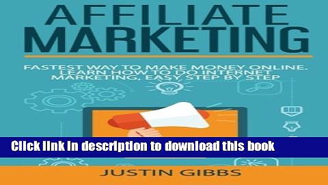 [Read PDF] Affiliate Marketing: Fastest Way to Make Money Online. Learn How to do Internet