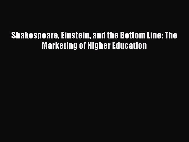 Download Shakespeare Einstein and the Bottom Line: The Marketing of Higher Education PDF Free