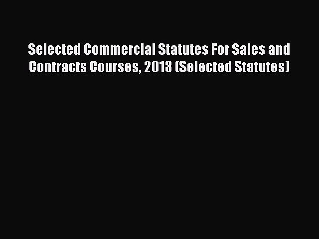 [Read book] Selected Commercial Statutes For Sales and Contracts Courses 2013 (Selected Statutes)