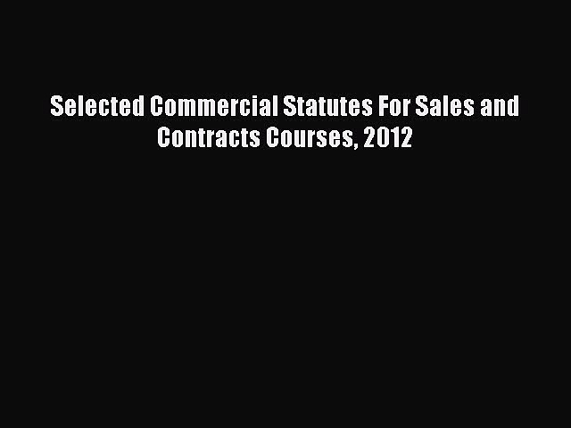 [Read book] Selected Commercial Statutes For Sales and Contracts Courses 2012 [Download] Full