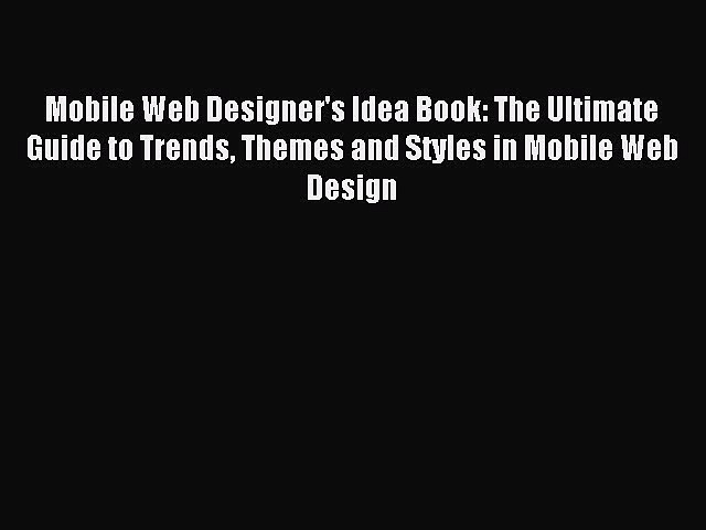 [PDF] Mobile Web Designer's Idea Book: The Ultimate Guide to Trends Themes and Styles in Mobile