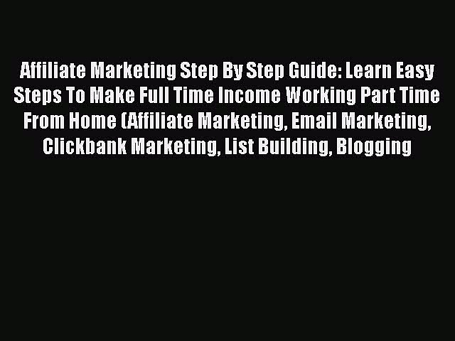 Download Affiliate Marketing Step By Step Guide: Learn Easy Steps To Make Full Time Income