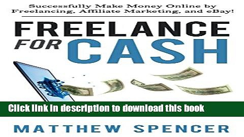 [Read PDF] Freelance For Cash: Successfully Make Money Online by Freelancing, Affiliate Marketing,