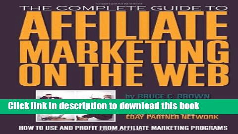 [PDF] The Complete Guide to Affiliate Marketing on the Web: How to Use It and Profit from
