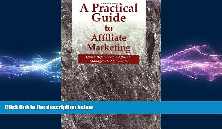 READ book  A Practical Guide to Affiliate Marketing: Quick Reference for Affiliate Managers