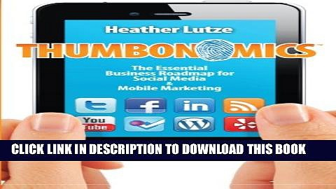 [PDF] Thumbonomics:: The Essential Business Roadmap to Social Media and Mobile Marketing Full